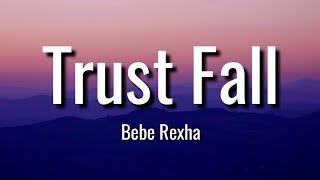 Bebe Rexha - Trust Fall - ( Lyrics )