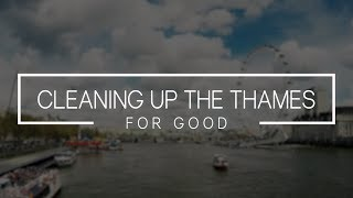 Cleaning Up The Thames For Good | Energy Live News