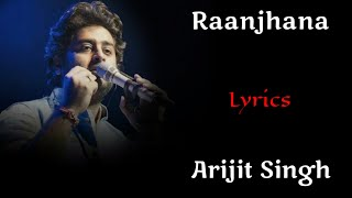 Lyrics: RAANJHANA SONG   Arijit Singh   Asad Khan