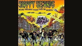 SLOPPY SECONDS - MORE TROUBLE THAN THEY'RE WORTH IT - FULL ALBUM