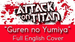 'Guren no Yumiya' - FULL English cover - Attack on Titan - 進撃の巨人 - SNK