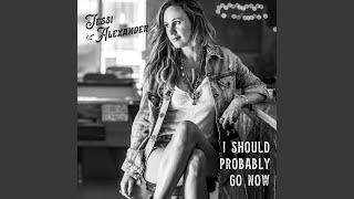Jessi Alexander I Should Probably Go Now