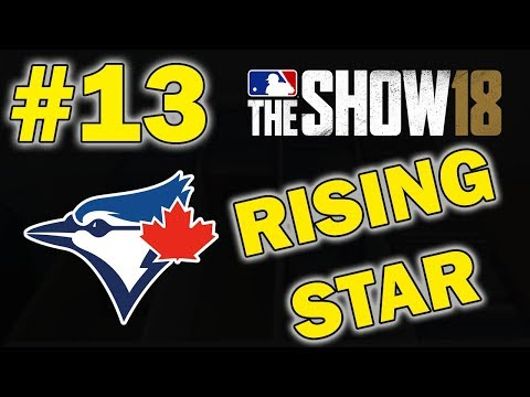 RISING STAR WITH OUR TEAM | TORONTO BLUE JAYS FRANCHISE EPISODE 13 | MLB 18 THE SHOW