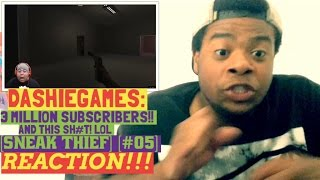 DASHIEGAMES: 3 MILLION SUBSCRIBERS!! AND THIS SH#T! LOL [SNEAK THIEF][#05]   REACTION!!!