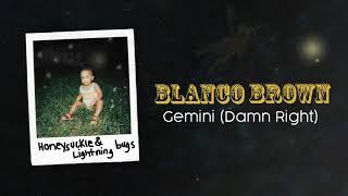 Blanco Brown Gemini (Damn Right)