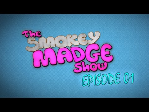 The Smokey Madge Show – Episode 01