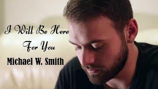 I Will Be Here For You -  Michael W.  Smith (tradução) HD