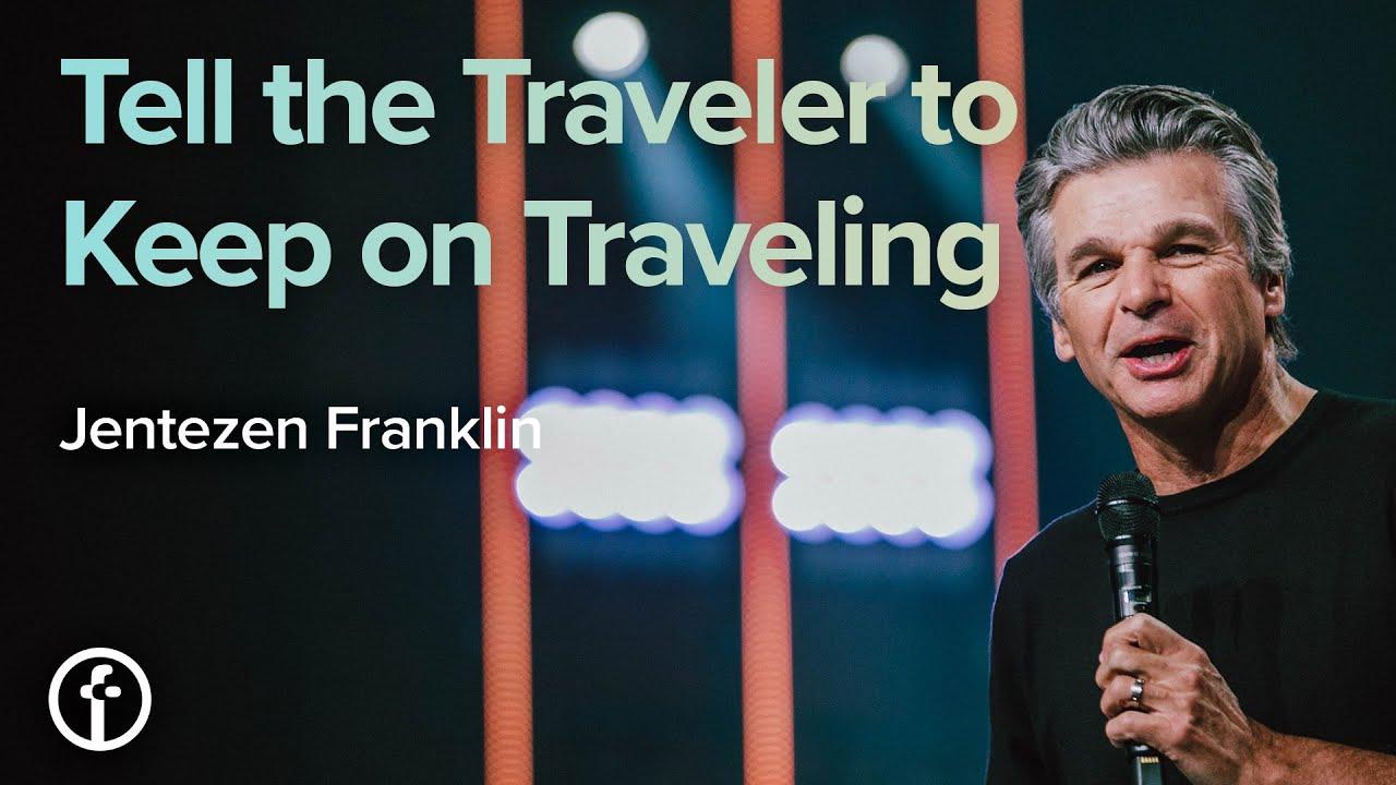 Tell the Traveler to Keep on Traveling by  Pastor Jentezen Franklin