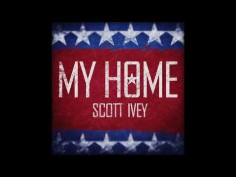 Scott Ivey - My Home (Official Song)