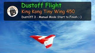 DustOff #3 - King Kong/LDARC Tiny Wing 450 - Manual Mode Start to Finish ;-)