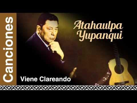 Atahualpa Yupanqui - Viene Clareando