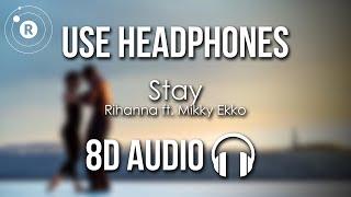 Rihanna   Stay (8D AUDIO) Ft. Mikky Ekko
