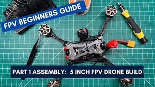 FPV Beginners Guide: 5 inch FPV Drone Build - Part 1 Assembly