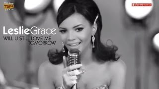 """Video thumbnail of """"LESLIE GRACE - Will U Still Love Me Tomorrow (Official HD Video)"""""""