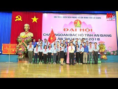 Đại hội Cháu ngoan Bác Hồ tỉnh An Giang lần thứ XIII năm 2018