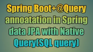 29.@Query annoatation in Spring data JPA with Native Query(SQL query)