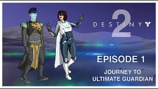 Destiny 2: Ultimate Guardian Ep 1