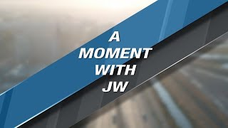 A Moment with JW - Enjoyment of Life & Business