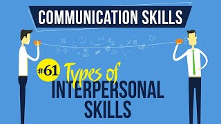 Types of Interpersonal Skills - Interpersonal Communication Skills - Communication Skills