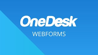 OneDesk – Getting Started: Webforms