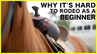 WHY IT'S HARD TO RODEO AS A BEGINNER.