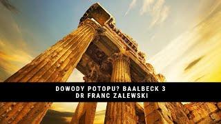 Dowody Potopu? – BAALBECK Część 3 – Dr Franc Zalewski