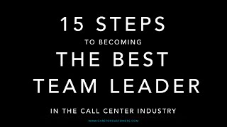 15 Steps To Becoming The Best Team Leader in the Call Center Industry