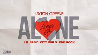 Layton Greene   Leave Em Alone Ft. Lil Baby, City Girls, & PNB Rock (Lyric Video)