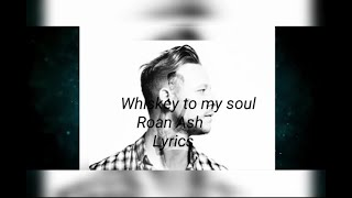 Whiskey To My Soul Lyrics Roan Ash