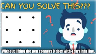 Can you join all 9 dots with 4 straight lines?? Without lifting the pen off the paper?