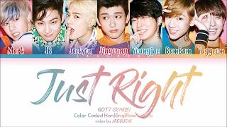GOT7 (갓세븐)   Just Right (딱 좋아) (Color Coded Lyrics EngRomHan)