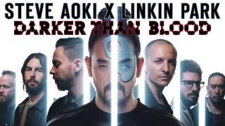 Steve Aoki - Darker Than Blood (feat.  Linkin Park)
