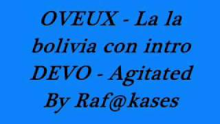 O VEUX La la bolivia ( intro DEVO - Agitated )