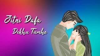 JITNI DAFA DEKHU TUJHE Full Song 2018 Lyrics   - YouTube