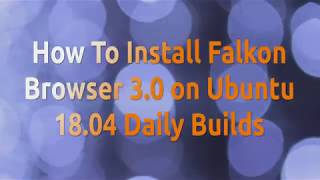 How To Install Falkon Browser 3.0 on Ubuntu 18.04 Daily Builds Easily