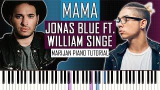 How To Play: Jonas Blue ft. William Singe - Mama   Piano Tutorial