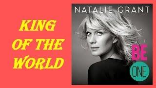 Natalie Grant - King Of The World (Lyrics)