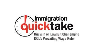 AILA Quicktake #299 – Big Win on Lawsuit Challenging DOL's Prevailing Wage Rule