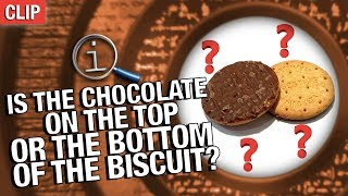 QI   Is The Chocolate On The Top Or The Bottom Of A Biscuit?