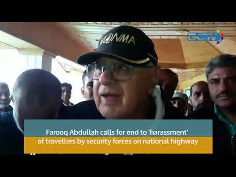 Farooq Abdullah calls for end to 'harassment' of travellers by security forces on national highway