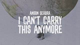 Anson Seabra - I Can't Carry This Anymore (Official Lyric Video)