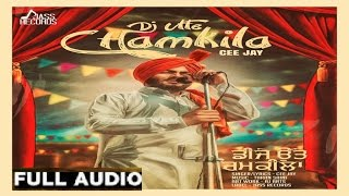 Dj Utte Chamkila  Full Audio  ●Cee Jay●Latest Punjabi Songs 2017 ●Latest Punjabi Songs 2016