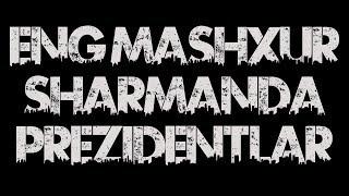 ENG MASHXUR SHARMANDA PREZIDENTLAR
