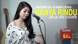 HANYA RINDU   ANDMESH KAMALENG ( JULIA VIO COVER )