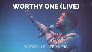 Worthy One (Live) - Nashville Life Music