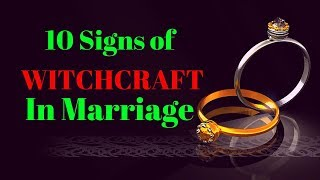 10 Signs Of Witchcraft In Marriage  - Powerful Prayer To Destroy Witchcraft In Marriage