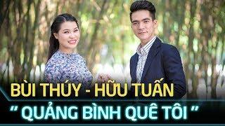 Quảng Bình quê tôi - Bùi Thúy, Hữu Tuấn | Ca nhạc