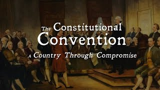 The Constitutional Convention: A Country Through Compromise