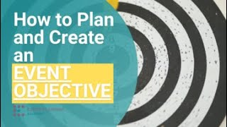 How To Plan And Create An Event Objective (Tutorial)