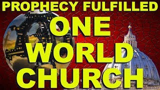 PROPHECY FULFILLED - ONE WORLD CHURCH